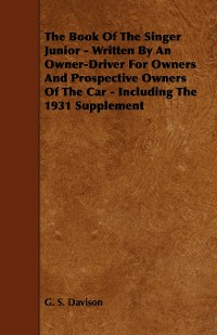Cover The Book of the Singer Junior - Written by an Owner-Driver for Owners and Prospective Owners of the Car - Including the 1931 Supplement