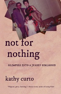 Cover Not for Nothing: Glimpses into a Jersey Girlhood