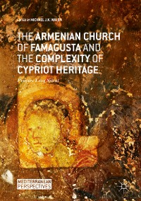 Cover The Armenian Church of Famagusta and the Complexity of Cypriot Heritage