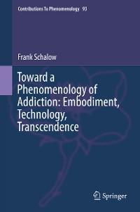 Cover Toward a Phenomenology of Addiction: Embodiment, Technology, Transcendence