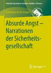 Cover Absurde Angst - Narrationen der Sicherheitsgesellschaft