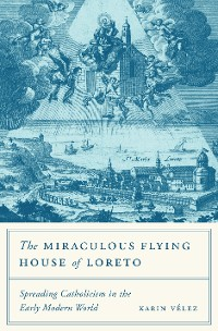 Cover The Miraculous Flying House of Loreto