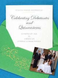 Cover Celebrating Debutantes and Quinceañeras
