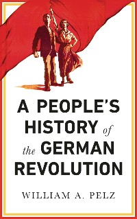 Cover A People's History of the German Revolution