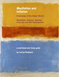 Cover Meditation and Initiation - Knowledge of the Higher Worlds - Meditation, Initiation, Spiritual Exercises and Will Development