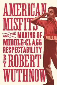 Cover American Misfits and the Making of Middle-Class Respectability