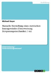 Cover Manuelle Herstellung eines metrischen Innengewindes (Unterweisung Zerspanungsmechaniker / -in)
