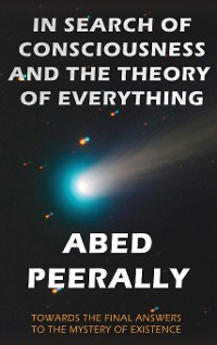 Cover IN SEARCH OF CONSCIOUSNESS AND THE THEORY OF EVERYTHING