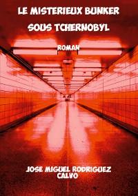 Cover Le Mystérieux Bunker sous Tchernobyl