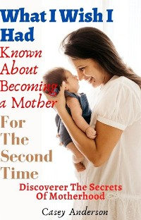 Cover What I Wish I Had Known About Becoming a Mother For The Second Time
