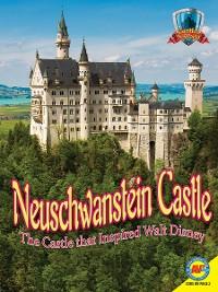 Cover Neuschwanstein Castle: The Castle that Inspired Walt Disney