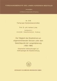 Cover Die Tatigkeit des Musiklehrers an allgemeinbildenden Schulen unter dem Gesichtspunkt der Langzeitplanung (1920 - 1980)