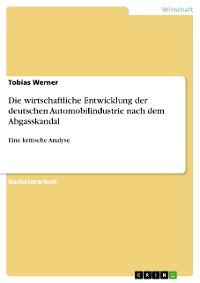 Cover Die wirtschaftliche Entwicklung der deutschen Automobilindustrie nach dem Abgasskandal