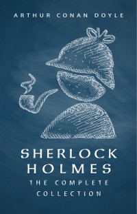 Cover SHERLOCK HOLMES: The Complete Collection (Including all 9 books in Sherlock Holmes series)