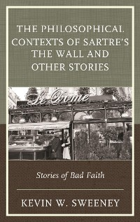 Cover The Philosophical Contexts of Sartre's The Wall and Other Stories