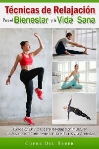 Cover Técnicas de Relajación para el Bienestar y la Vida Sana: Ejercicios Sin Pesas para la Relajación Muscular y la Respiración Consciente contra el Estrés y la Ansiedad
