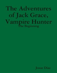 Cover Adventures of Jack Grace, Vampire Hunter: The Beginning