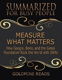 Cover Measure What Matters - Summarized for Busy People: How Google, Bono, and the Gates Foundation Rock the World With Okrs: Based on the Book by John Doerr