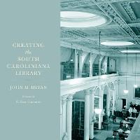 Cover Creating the South Caroliniana Library