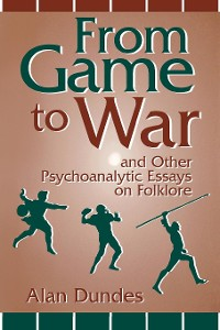 Cover From Game to War and Other Psychoanalytic Essays on Folklore