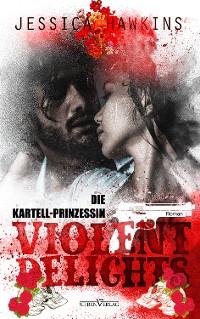 Cover Violent Delights - Die Kartellprinzessin