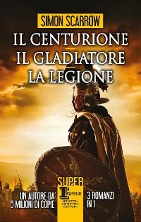 Cover Il centurione - Il gladiatore - La legione
