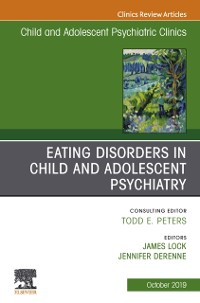 Cover Eating Disorders in Child and Adolescent Psychiatry, An Issue of Child and Adolescent Psychiatric Clinics of North America, Ebook