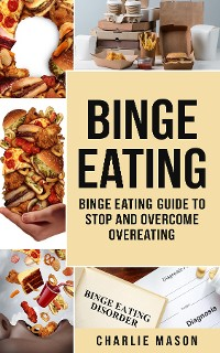 Cover Binge Eating Overcome Binge Eating Disorder Self Help Stop Binge Eating How To Stop Overeating & Overcome Weight Loss Books