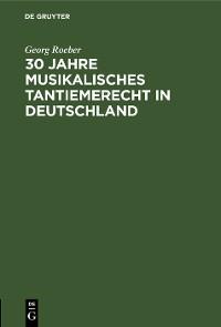 Cover 30 Jahre Musikalisches Tantiemerecht in Deutschland