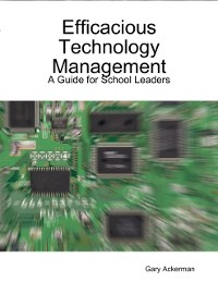 Cover Efficacious Technology Management: A Guide for School Leaders