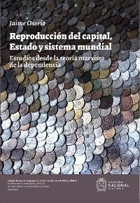 Cover Reproducción del capital, estado y sistema mundial. Estudios desde la teoría marxista de la dependencia