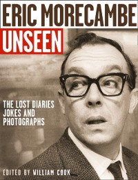 Cover Eric Morecambe Unseen: The Lost Diaries, Jokes and Photographs