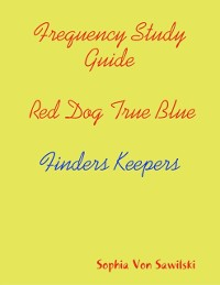 Cover Frequency Study Guide, Red Dog, True Blue: Finders Keepers