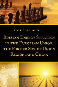 Cover Russian Energy Strategy in the European Union, the Former Soviet Union Region, and China