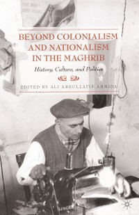 Cover Beyond Colonialism and Nationalism in the Maghrib