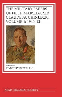 Cover The Military Papers of Field Marshal Sir Claude Auchinleck, Volume 1: 1940-42