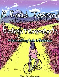 Cover A Road Toward Enlightenment: A Quick and Easy Guide to Mindfulness