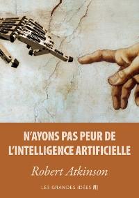 Cover N'ayons pas peur de l'Intelligence Artificielle
