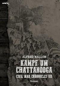 Cover KAMPF UM CHATTANOOGA - CIVIL WAR CHRONICLES VII