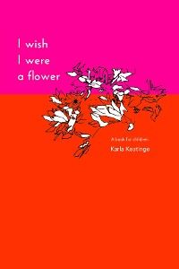 Cover I Wish I Were a Flower  eBook
