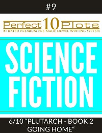 "Cover Perfect 10 Science Fiction Plots #9-6 ""PLUTARCH - BOOK 2 GOING HOME"""