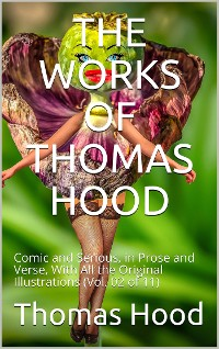 Cover The Works of Thomas Hood; Vol. 02 (of 11) / Comic and Serious, in Prose and Verse, With All the Original / Illustrations