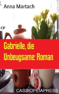 Cover Gabrielle, die Unbeugsame: Roman