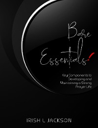 Cover Bare Essentials: Key Components to Developing and Maintaining a Strong Prayer Life