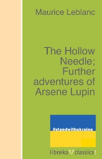 Cover The Hollow Needle; Further adventures of Arsene Lupin