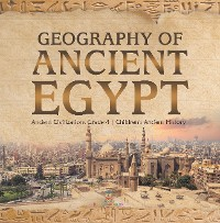 Cover Geography of Ancient Egypt | Ancient Civilizations Grade 4 | Children's Ancient History