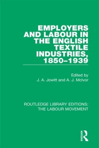 Cover Employers and Labour in the English Textile Industries, 1850-1939