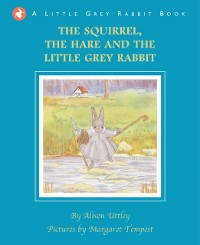Cover Squirrel, the Hare and the Little Grey Rabbit
