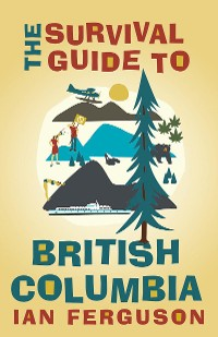 Cover The Survival Guide to British Columbia