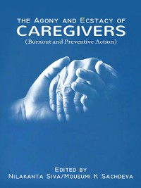 Cover The Agony and Ecstacy of Caregivers (Burnout and Preventive Action)